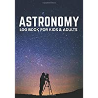 Astronomy Log Book For Kids & Adults: Astronomy Journal for Your Nightly Observations (Gift Idea For Astronomers)