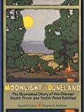 By Ronald D Cohen ; Stephen G McShane ; Victor Margolin ( Author ) [ Moonlight in Duneland: The Illustrated Story of the Chicago South Shore and South Bend Railroad By Sep-2004 Paperback