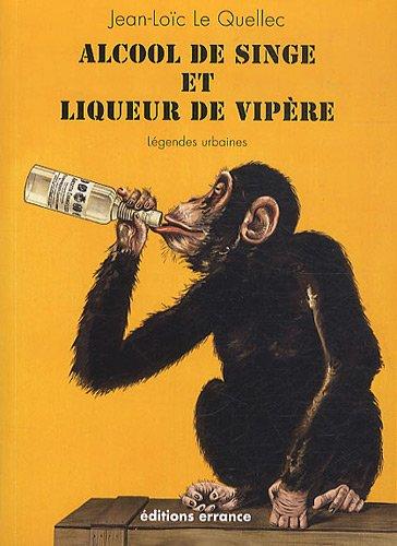 Alcool de singe et liqueur de vipre : Lgendes urbaines
