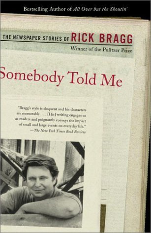 Somebody Told Me: The Newspaper Stories of Rick Bragg by Bragg, Rick (2001) Paperback