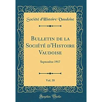 Bulletin de la Société d'Histoire Vaudoise, Vol. 38: Septembre 1917 (Classic Reprint)