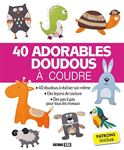 40 adorables doudous  coudre : Patrons inclus