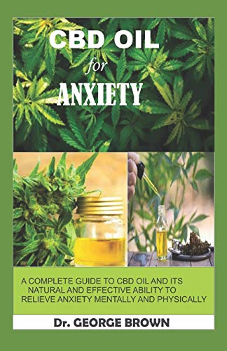 CBD OIL FOR ANXIETY: A complete guide to cbd oil and its natural effectiveness ability to relief anxiety mentally and physically.