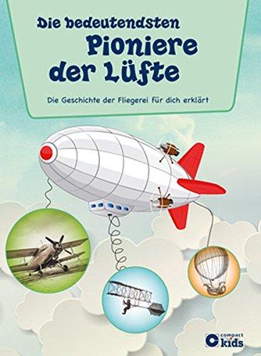 Die bedeutendsten Pioniere der Lüfte: Die Geschichte der Fliegerei für dich (Für Kinder Amelia Earhart)