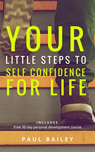 Your Little Steps to Self Confidence for Life: Includes a free 30 day