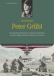 Ritterkreuzträger - Feldwebel Peter Grübl - Vom Reichsarbeitsdienst zu Säuberungsaktionen auf dem südfranzösischen Plateau von Vercors - FLECHSIG