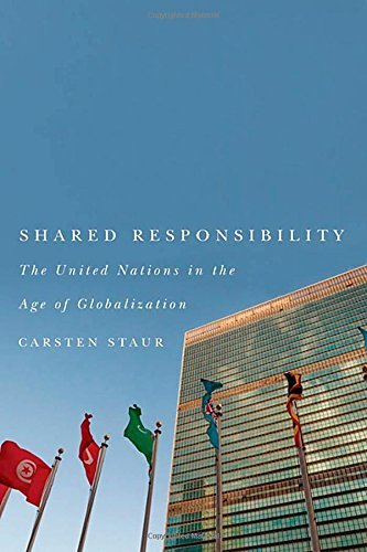 Shared Responsibility: The United Nations in the Age of Globalization by Carsten Staur (2013-10-28)