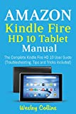 Amazon Kindle Fire HD 10 Tablet Manual: The Complete Kindle Fire HD 10 User Guide (Troubleshooting, Tips and Tricks Included)