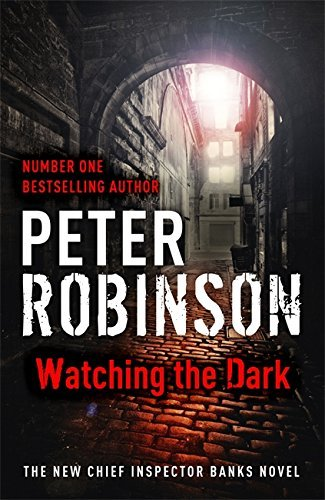 Watching the Dark: The 20th DCI Banks Mystery (Dci Banks 20) by Peter Robinson (2012-08-16)