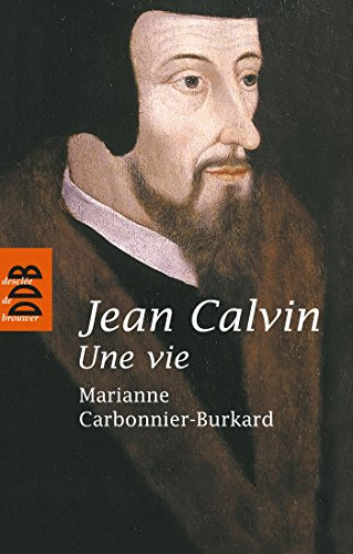 Jean Calvin, une vie (Biographies)