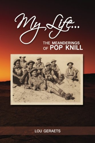 My Life - The Meanderings of Pop Knill: Also published as: A Soldier's - Erinnerung Gerät