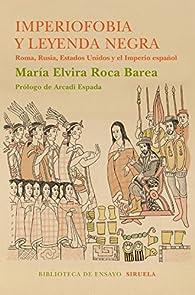 Imperiofobia y leyenda negra par María Elvira Roca Barea
