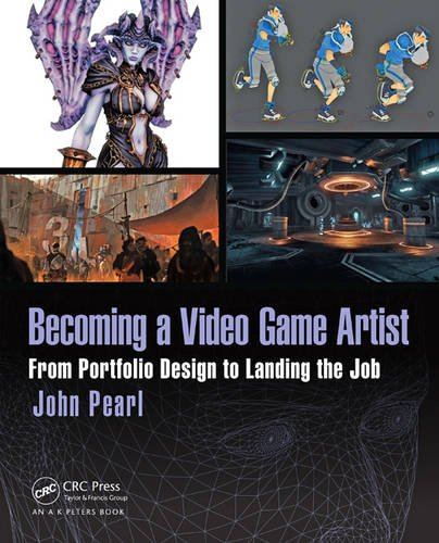 Becoming a Video Game Artist: From Portfolio Design to Landing the Job (Focal Press Game Design Workshops)