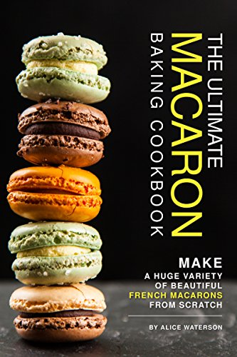 The Ultimate Macaron Baking Cookbook: Make A Huge Variety of Beautiful French Macarons from Scratch (English Edition) - Lemon Sweet Butter