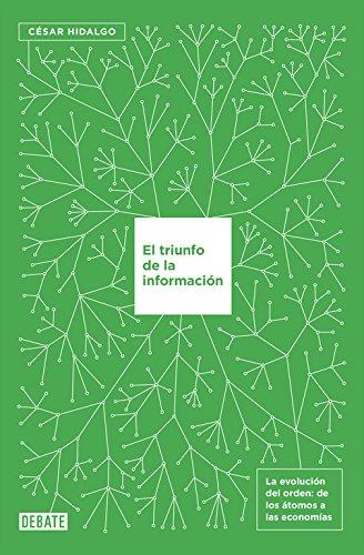 El triunfo de la información : la evolución del orden : de los átomos a las economías por César Hidalgo Martínez