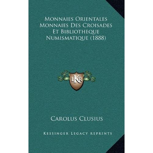 Monnaies Orientales Monnaies Des Croisades Et Bibliotheque Numismatique (1888)