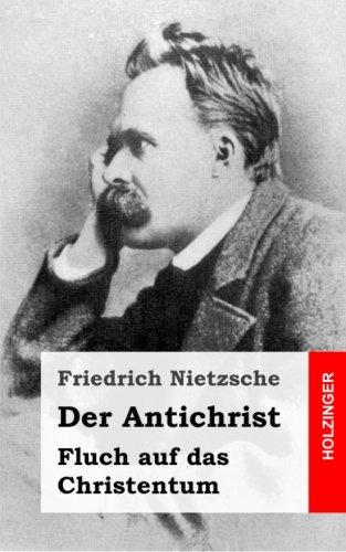 Der Antichrist: Fluch auf das Christentum por Friedrich Nietzsche