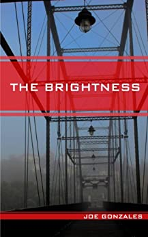 The Brightness by [Gonzales, Joe]
