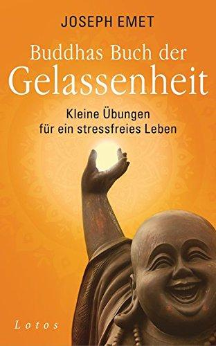 Buddhas Buch der Gelassenheit: Kleine Übungen für ein stressfreies Leben (Das Kleine Buch Der übungen)