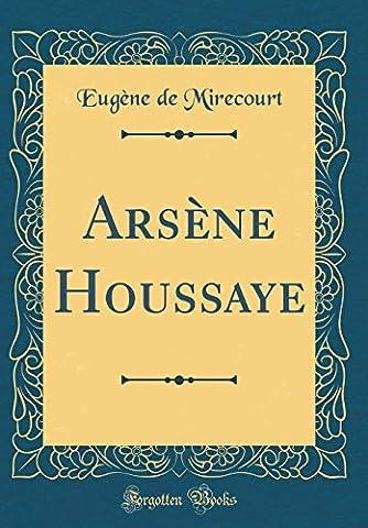 Arsene Houssaye (Classic Reprint)