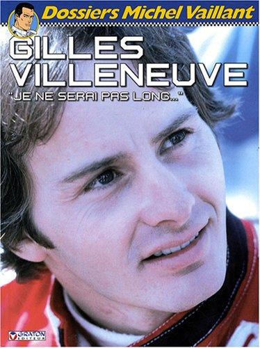 Gilles Villeneuve : Je ne serai pas long... par Xavier Chimits, Philippe Graton