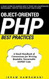 Object-Oriented PHP Best Practices: A Small Handbook of Conventions for Writing Readable, Sustainable OOPHP Code