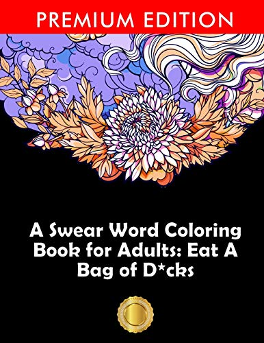 A Swear Word Coloring Book for Adults: Eat A Bag of D*cks: Eggplant Emoji Edition: An Irreverent & Hilarious Antistress Sweary Adult Colouring Gift ... Mindful Meditation & Art Color Therapy