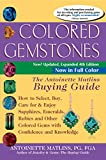 Colored Gemstones: The Antoinette Matlins Buying Guide -- How to Select, Buy, Care for & Enjoy Sapphires, Emeralds, Rubies & Other Colored Gems with Confidence & Knowledge