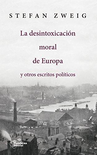 La desintoxicación moral de Europa: y otros escritos políticos por Stefan Zweig