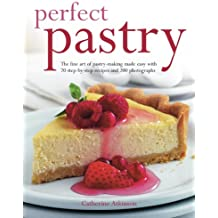 Perfect Pastry: The Fine Art of Pastry-Making Made Easy with 75 Step-by-Step Recipes and 400 Photographs