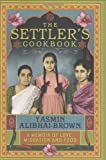 The Settlers Cookbook: A Memoir of Love, Migration and Food by Yasmin Alibhai-Brown (2009-08-01)