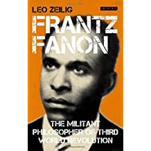 Frantz Fanon: The Militant Philosopher of Third World Liberation (International Library of Twentieth Century History) by Leo Zeilig (2014-02-28)