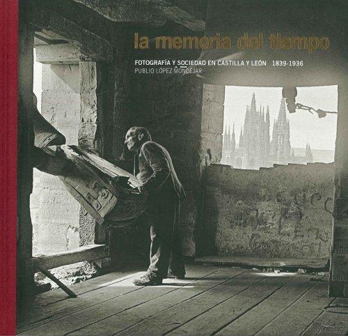 Descargar Libro La memoria del tiempo. Fotografía y sociedad en Castilla y León. 1836-1939 de Publio López Mondéjar