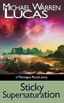 Sticky Supersaturation: a Montague Portal story (English Edition) di [Lucas, Michael Warren]