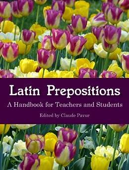 Latin Prepositions: A Handbook for Teachers and Students (English Edition) par [Pavur, Claude, Lewis, Charlton, Greenough, James]