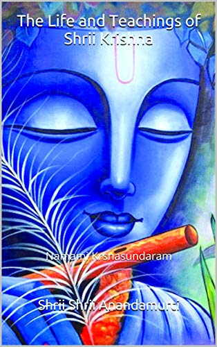 The Life and Teachings of Shrii Krishna: Namami Krsnasundaram (English Edition)