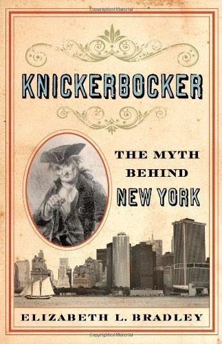 Knickerbocker: The Myth behind New York by Elizabeth L. Bradley (2009-07-01)