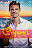 Cozumel Escape (Billionaire Beach Romance Book 3)
