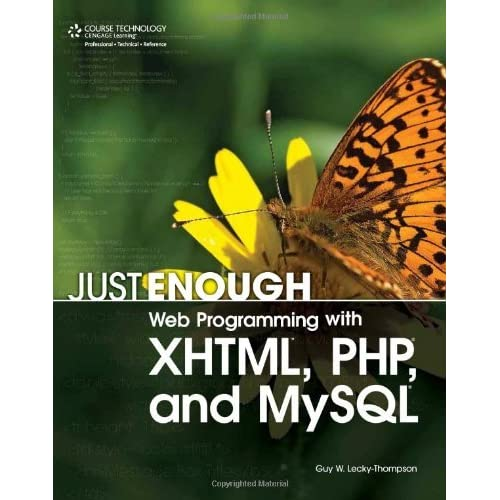 Just Enough Web Programming with XHTML, PHP, and MySQL by Guy W. Lecky-Thompson (2008-04-10)
