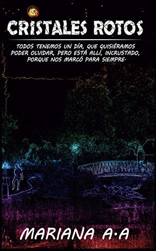 CRISTALES ROTOS: TODOS TENEMOS UN DÍA, QUE QUISIÉRAMOS  PODER OLVIDAR, PERO ESTÁ ALLÍ, INCRUSTADO,  PORQUE NOS MARCÓ PARA SIEMPRE. (Spanish Edition)
