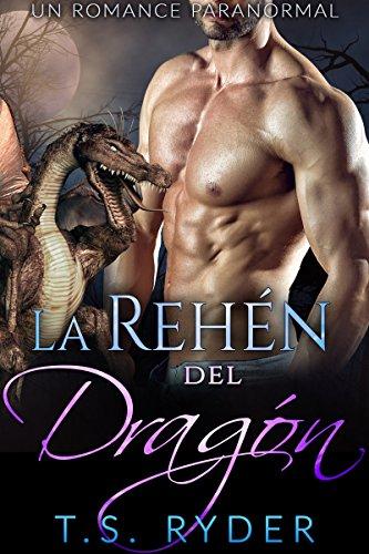 La Rehén del Dragón: Un Romance Paranormal por T. S. Ryder