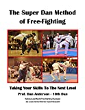 The Super Dan Method of Free-Fighting: Taking Your Skills To The Next level