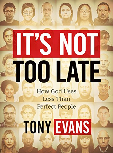 It's Not Too Late: How God Uses Less Than Perfect People (Member Book)