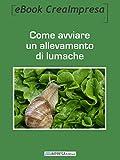 Come avviare un allevamento di lumache: Le lumache: come crearsi un lavoro e un reddito lavorando all'aria aperta