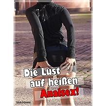 Lust auf heißen Analsex!: Sexgeschichten für anale Liebhaber - Sex Erotik ab 18 deutsch unzensiert