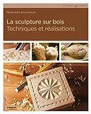La sculpture sur bois: Techniques et réalisations.