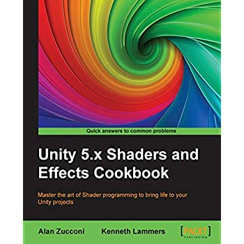 Unity 5.x Shaders and Effects Cookbook: Master the art of Shader programming to bring life to your Unity projects