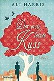 Der erste letzte Kuss: Roman
