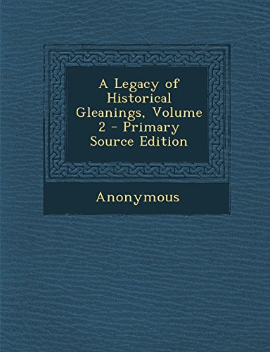 A Legacy of Historical Gleanings, Volume 2 - Primary Source Edition