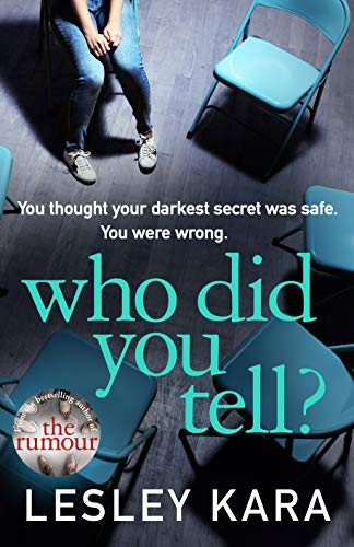 Who Did You Tell?: From the Sunday Times bestselling author of The Rumour by [Kara, Lesley]